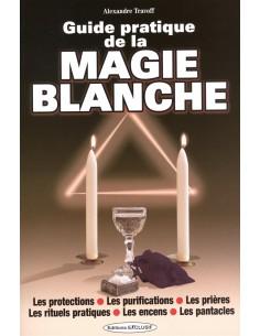 Guide pratique de la magie blanche - Alexandre Travoff