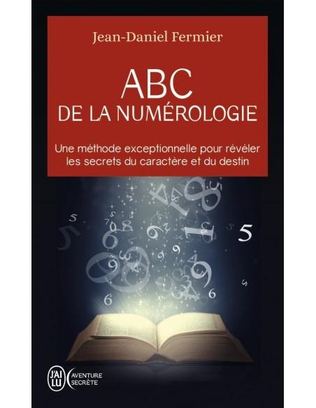ABC de la numérologie : Découvrez les clés de votre avenir - Jean-Daniel Fermier