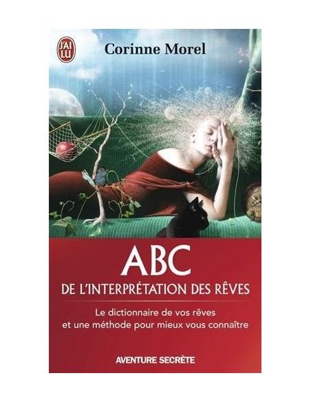 ABC de l'interprétation des rêves : Le dictionnaire de vos rêves et une méthode pour mieux vous connaître - Corinne Morel