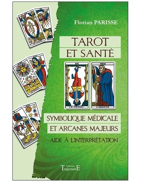 Tarot et santé - Symbolique médicale et arcanes majeurs - Aide à l'interprétation - Florian Parisse