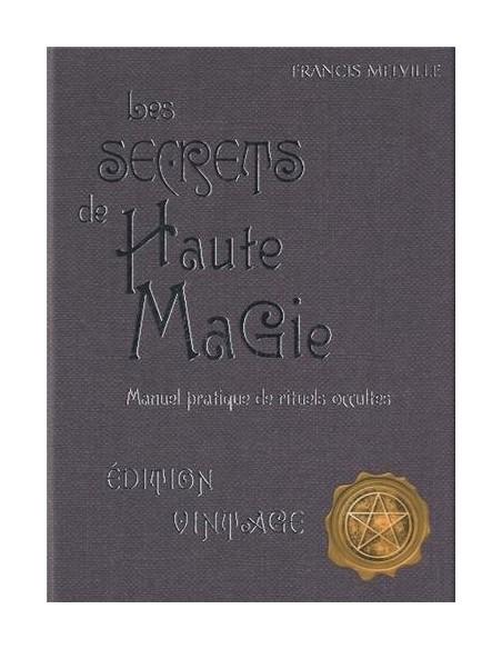 Les secrets de hautes magie : Manuel pratique de rituels occultes - Francis Melville