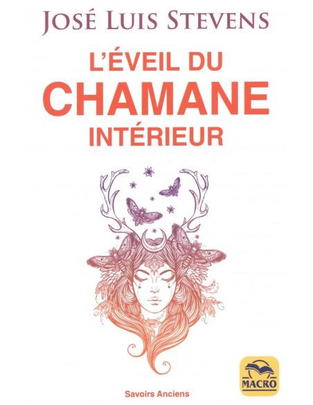 L'éveil du Chamane intérieur: Libérez le pouvoir du coeur et transformez votre vie - José Luis Stevens