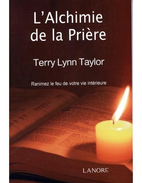 L'Alchimie de la Prière : Ranimez le feu de votre vie intérieure - Terry Lynn Taylor