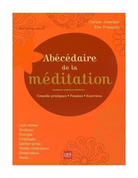 Abécédaire de la méditation : Conseils pratiques, pensées, exercices - Carine Anselme & Eve Francois
