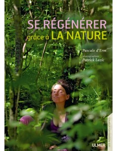 Se régénérer grâce à la nature - Pascale d'Erm (Auteur) & Patrick Lazic (Photographies)