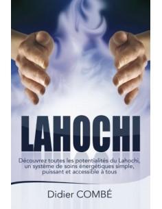 Lahochi: Découvrez toutes les potentialités du Lahochi, un système de soins énergétiques simple, puissant - Didier Combé