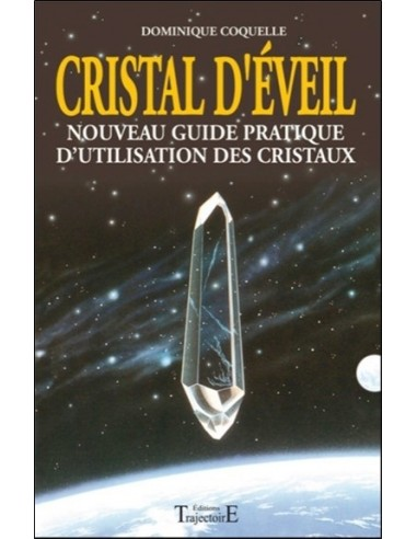 Cristal d'éveil - Nouveau guide pratique d'utilisation des cristaux - Dominique Coquelle