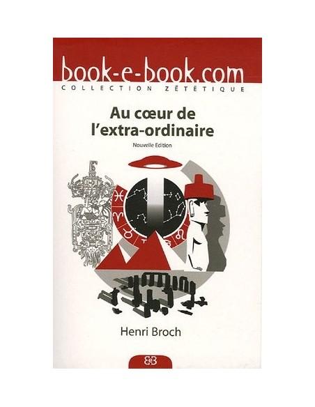 Au Coeur de l'Extra-Ordinaire - Henri BROCH