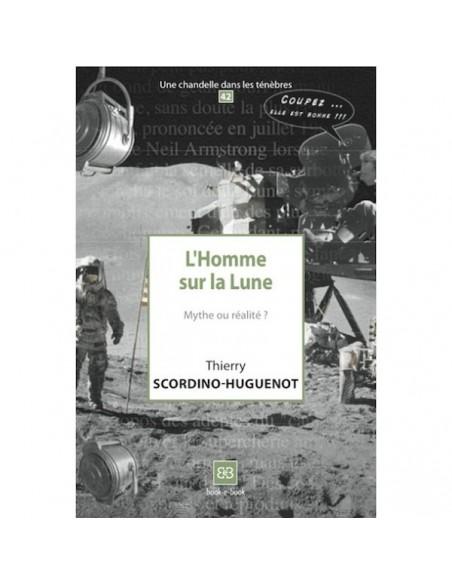 L'Homme sur la Lune, Mythe ou réalité ? - Thierry SCORDINO-HUGUENOT