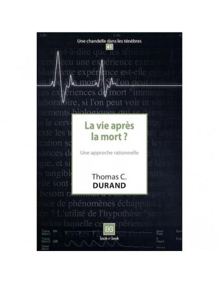 La vie après la mort ? Une approche rationnelle - Thomas C. DURAND