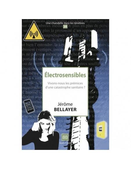 Electrosensibles, Vivons-nous les prémices d'une catastrophe sanitaire ? - Jérôme BELLAYER