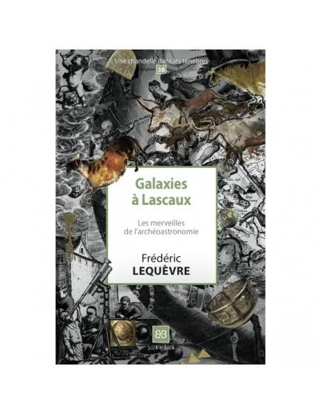 Galaxies à Lascaux. Les merveilles de l'archéoastronomie - Frédéric LEQUEVRE