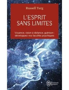 L'esprit sans limites : La physique des miracles : manuel de vision à distance - Russell Targ